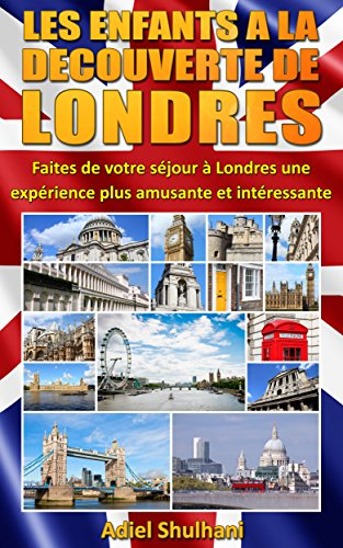 LES ENFANTS A LA DECOUVERTE DE LONDRES: Faites de votre séjour à Londres une expérience plus amusante et intéressante par Adiel Shulhani