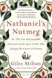 Nathaniel's Nutmeg: or, The True and Incredible Adventures of the Spice Trader Who Changed the Course of History (English Edition)
