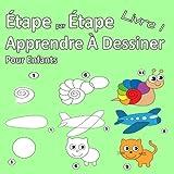 Étape par Étape Apprendre À Dessiner Pour Enfants Livre 1: Des images simples, imiter selon les...