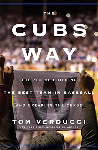 The Cubs Way: The Zen of Building the Best Team in Baseball and Breaking the Curse por Tom Verducci