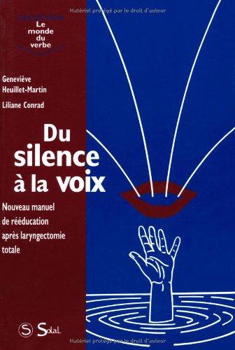 DU SILENCE A LA VOIX. Nouveau manuel de rééducation après laryngectomie totale par Geneviève Heuillet-Martin, Liliane Conrad