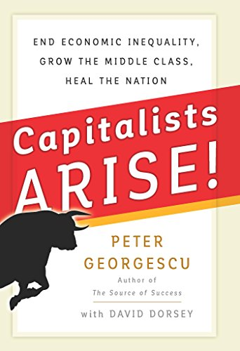 Capitalists, Arise!: End Economic Inequality, Grow the