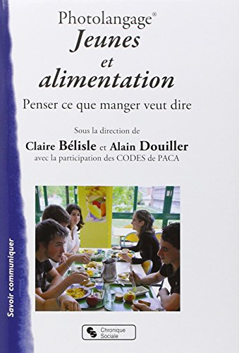 Jeunes et alimentation : Un dossier Photolangage pour penser ce que manger veut dire par Claire Bélisle