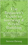 The Beginner's Guide to Investing & Wealth Building: Understanding Emergency Funds; Life, Disability, Umbrella Insurance; & How They Work Along with Stocks, ... & Real Estate Investments (English Edition)