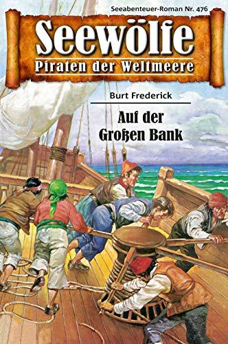 Seewölfe - Piraten der Weltmeere 476: Auf der Großen Bank (German Edition) par Burt Frederick