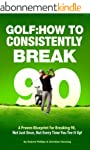 Golf: How to Consistently Break 90 (E...