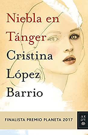 Niebla En Tánger Finalista Premio Planeta 2017 Spanish Edition Ebook Barrio Cristina López Amazon Co Uk Kindle Store