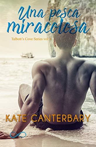 UNA PESCA MIRACOLOSA (Talbott's Cove Series vol 1) di [Canterbary, Kate]