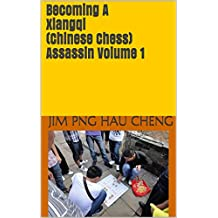Becoming A Xiangqi (Chinese Chess) Assassin Volume 1 (Becoming A Xiangqi Assassin) (English Edition)