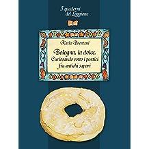 Bologna la dolce. Curiosando sotto i portici tra antichi sapori: (I Quaderni del Loggione - Damster) (Damster - Quaderni del Loggione, cultura enogastronomica)