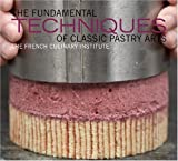 The Fundamental Techniques of Classic Pastry Arts by French Culinary Institute, Choate, Judith (2009) Hardcover