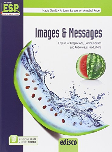 Images and messages. English for graphic arts, communication and audio-visual production. Con e-book. Con espansione online. Per gli Ist. tecnici e professionali