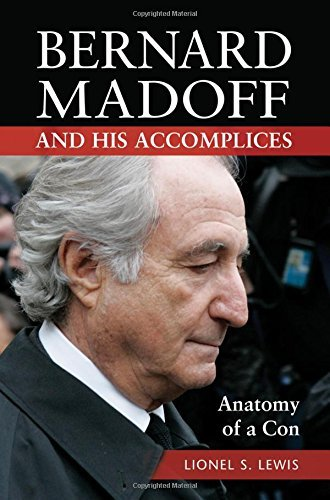 Bernard Madoff and His Accomplices: Anatomy of a Con by Lionel S. Lewis (2016-03-21)