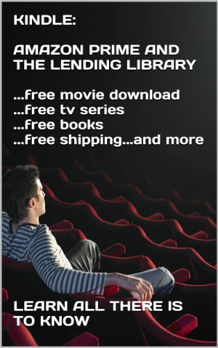 KINDLE: AMAZON PRIME AND THE LENDING LIBRARY ...free movie ...