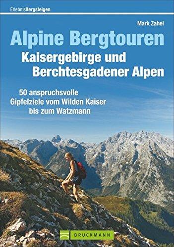 Preisvergleich Produktbild Alpine Bergtouren Kaisergebirge und Berchtesgadener Alpen: 50 anspruchsvolle Gipfelziele vom Wilden Kaiser bis ins Berchtesgadener Land (Erlebnis Bergsteigen)