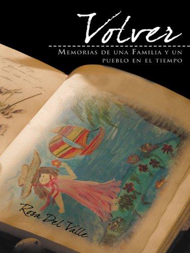 Volver: Memorias De Una Familia Y Un Pueblo En El Tiempo por Rosa Del Valle