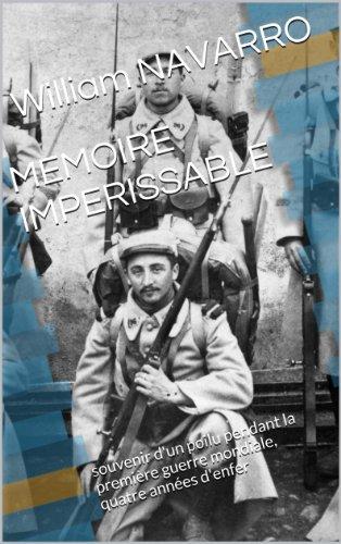MEMOIRE IMPERISSABLE: souvenir d'un poilu pendant la première guerre mondiale, quatre années d'enfer par William NAVARRO