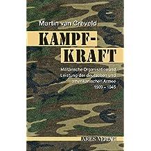 Kampfkraft: Militärische Organisation und Leistung der deutschen und amerikanischen Armee 1939-1945