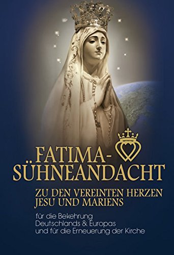 Fatima Sühneandacht zu den vereinten Herzen Jesu und Mariens: Deutschlands & Europas und für die Erneuerung der Kirche