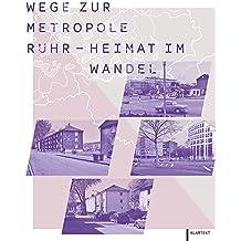 Wege zur Metropole Ruhr - Heimat im Wandel: Das Ruhrgebiet gestern, heute, morgen