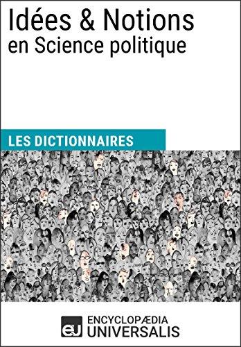 Dictionnaire des Idées & Notions en Science politique: (Les Dictionnaires d'Universalis)