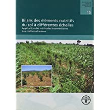 Bilans des éléments nutritifs du sol à différentes échelles: Application des méthodes intermédiaires aux réalités africaines: 15 (Engrais Et Nutrition Vegetale)
