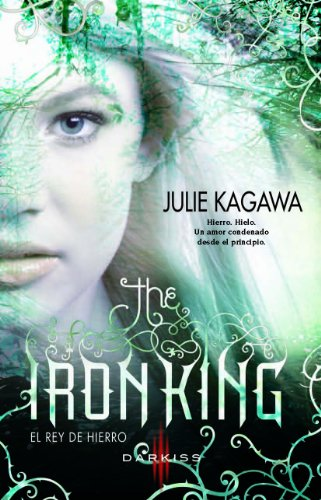 The iron King (El rey de hierro): The Iron Fey (1) (Darkiss)
