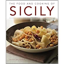 The Food and Cooking of Sicily: 65 Classic Dishes from Sicily, Calabria, Basilicata and Puglia
