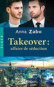 Takeover : Affaire de séduction: Takeover, T2 par [Zabo, Anna]