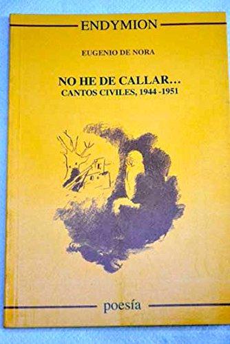 No he de callar--: (cantos civiles, 1944-1951) por Eugenio G.De. Nora
