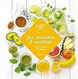 Jus, smoothies et mocktails 100 recettes fraîcheur