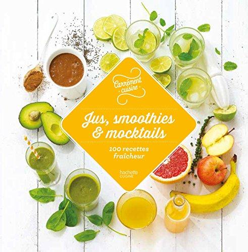 Jus, smoothies et mocktails 100 recettes fraîcheur par Collectif