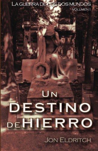 Un destino de hierro: La guerra de los dos mundos: Volume 1