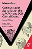 Communication Scenarios for the MRCPCH and DCH Clinical Exams (MasterPass Series)
