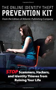 The Online Identity Theft Prevention Kit: Stop Scammers, Hackers, and Identity Thieves from Ruining Your Life par [Atlantic Publishing Company]