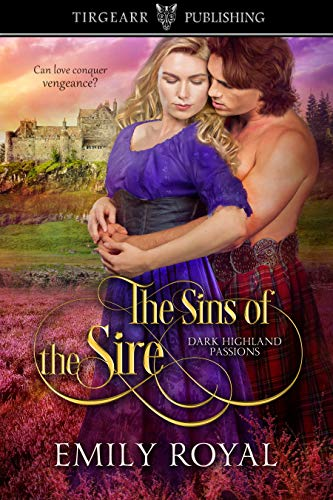 The Sins of the Sire: Dark Highland Passions, #1 by [Royal, Emily]