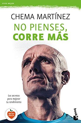 No pienses, corre más (Prácticos) por Chema Martínez