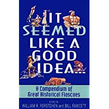 It Seemed Like a Good Idea...: A Compendium Of Great Historical Fiascoes by Bill Fawcett (2000-02-08)