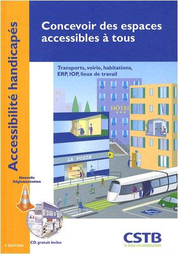 Concevoir des espaces accessibles à tous : Transports, voirie, habitations, ERP, IOP, lieux de travail (1Cédérom)