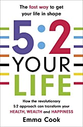 5:2 Your Life: How the revolutionary 5:2 approach can transform your health, your wealth and your happiness
