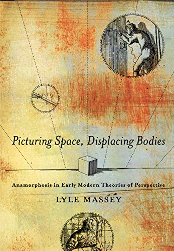 Picturing Space, Displacing Bodies: Anamorphosis in Early Modern Theories of Perspective PDF Books