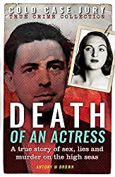 Death of an Actress: A true story of sex, lies and murder on the high seas (Cold Case Jury Collection Book 2)