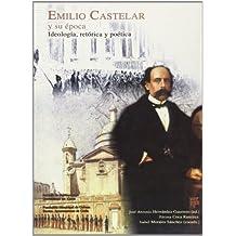 Emilio Castelar y su época.: Ideología, retórica y poética