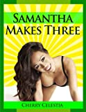 Samantha Makes Three