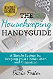 The Housekeeping Handyguide: A simple system for keeping your home clean and organized (Declutter, Organize and Simplify your Home)