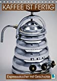 Espressokocher mit Geschichte: Kaffee ist fertig (Tischkalender 2019 DIN A5 hoch): Historische Espressokocher: Frisch aufgebrüht! (Monatskalender, 14 Seiten ) (CALVENDO Lifestyle)