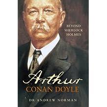 Arthur Conan Doyle: Beyond Sherlock Holmes