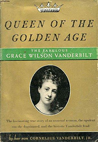 Queen of the Golden Age; The Fabulous Story of Grace Wilson Vanderbilt