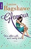Glamour - Wer alles will, muss mutig sein: Roman - Louise Bagshawe