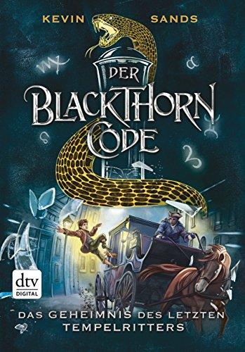 Der Blackthorn-Code - Das Geheimnis des letzten Tempelritters (Der Blackthorn Code 3)